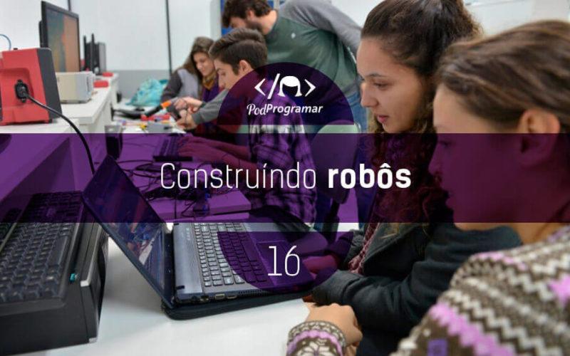 PodProgramar #16 - Construindo Robôs