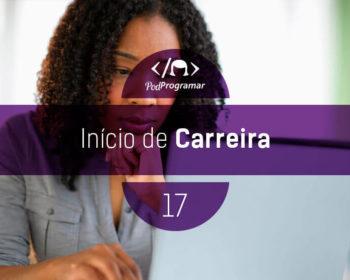 PodProgramar #17 - Início de carreira
