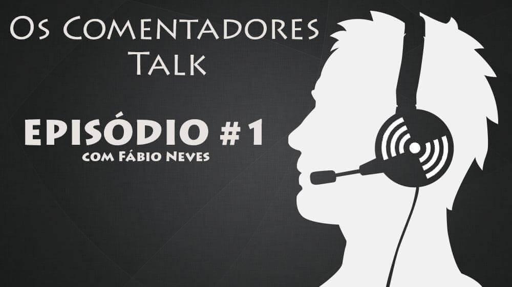 Os Comentadores Talk #1 com Fábio Neves