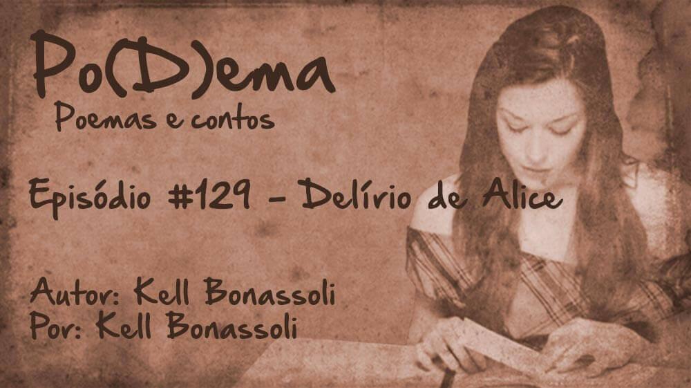 Po(D)ema #129 - Delírio de Alice