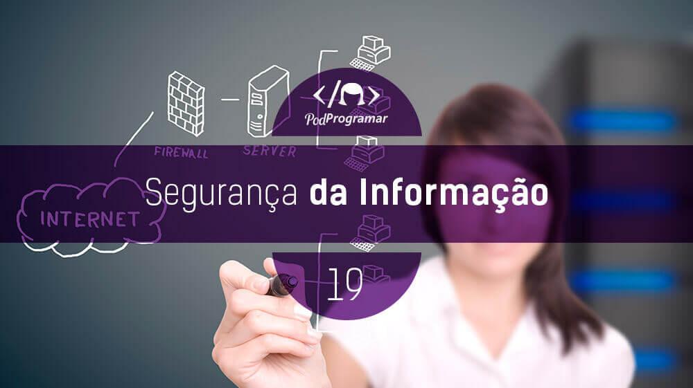 PodProgramar #19 - Segurança da Informação