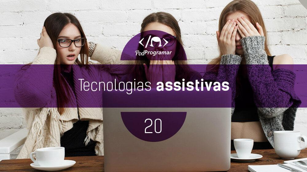 PodProgramar #20 - Tecnologias Assistivas
