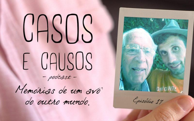 Casos e Causos #17 - Memórias de um avô de outro mundo