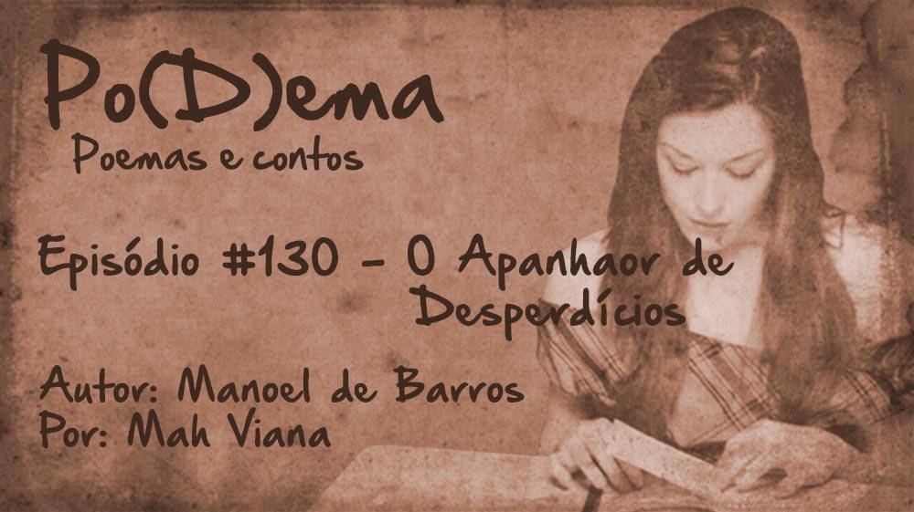 Po(D)ema #130 - O Apanhador de Desperdícios