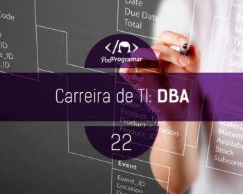 PodProgramar #22 - Carreira de TI: DBA