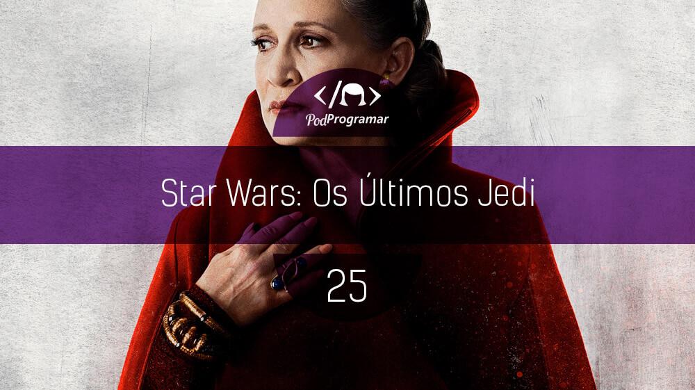 PodProgramar #25 - Star Wars: Os íšltimos Jedi