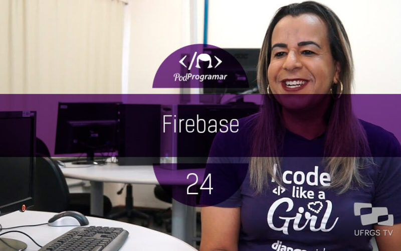 PodProgramar #24 - Firebase
