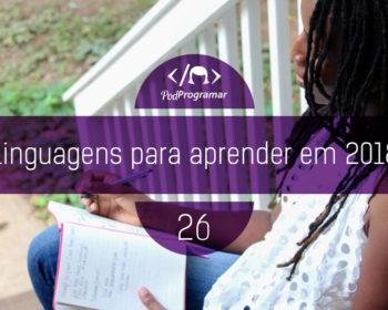 PodProgramar #26 - Linguagens para aprender em 2018