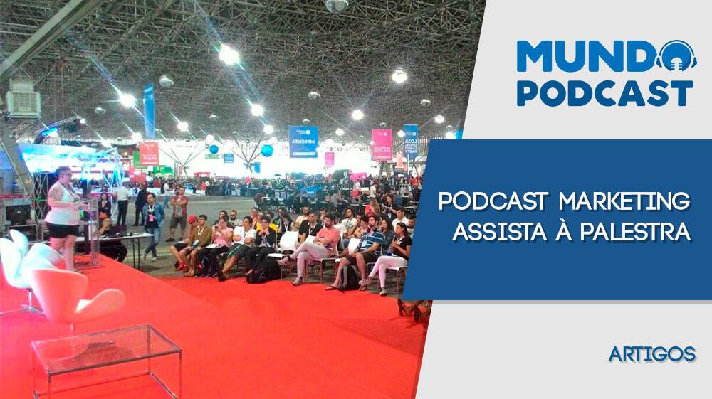 Podcast Marketing - Assista í palestra