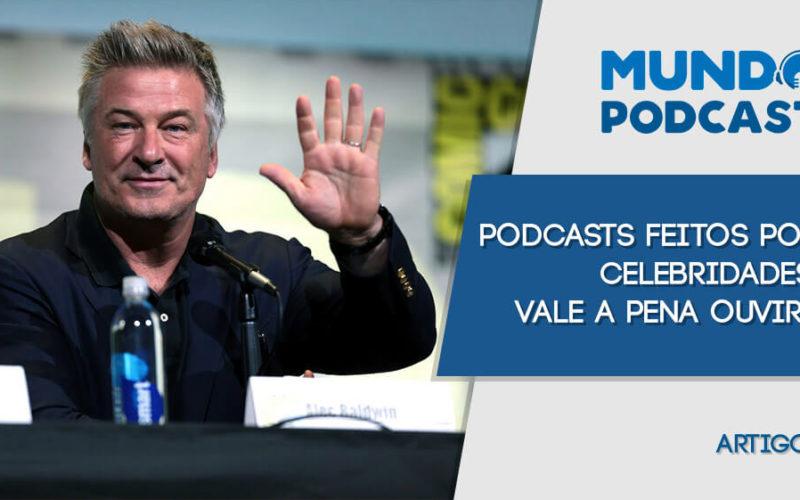 Podcasts feitos por celebridades: vale a pena ouvir?