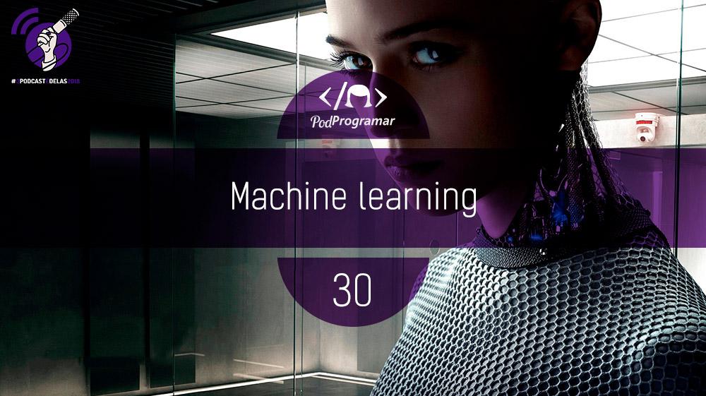 PodProgramar #30 - Machine Learning
