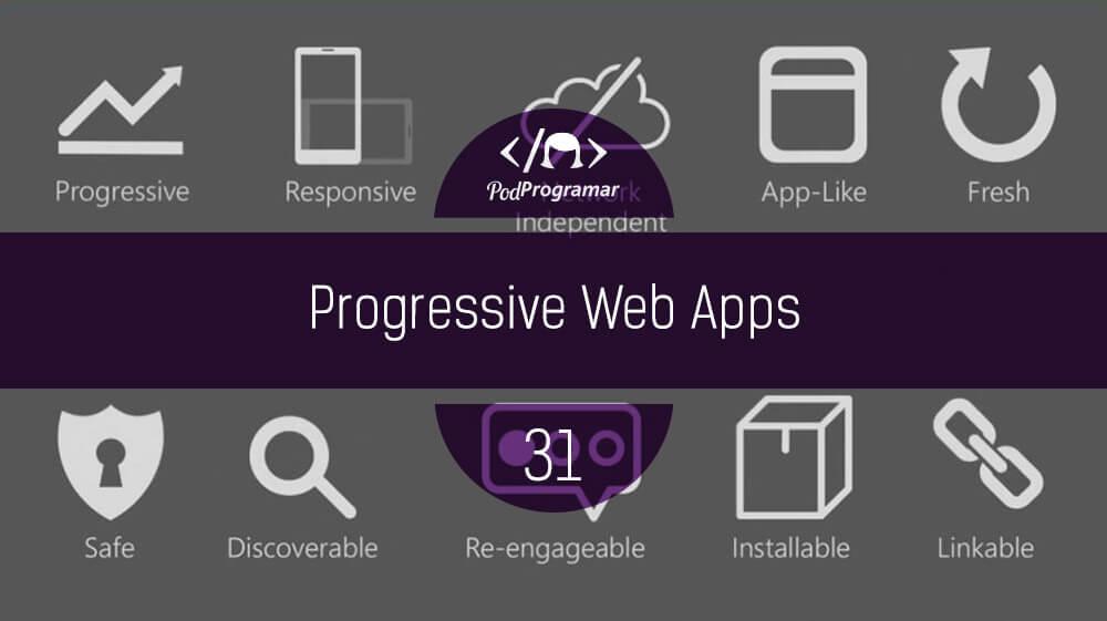 PodProgramar #31 - Progressive Web Apps