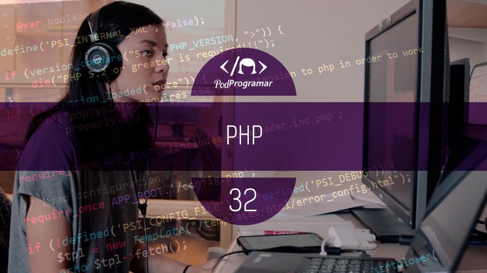 PodProgramar #32 - PHP
