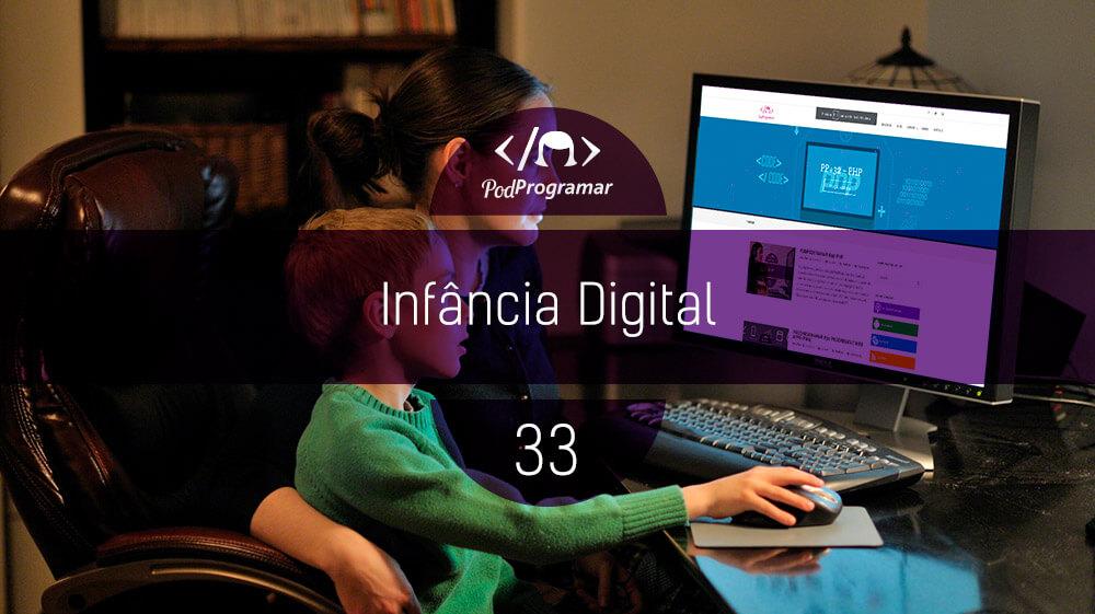 PodProgramar #33 - Infncia Digital