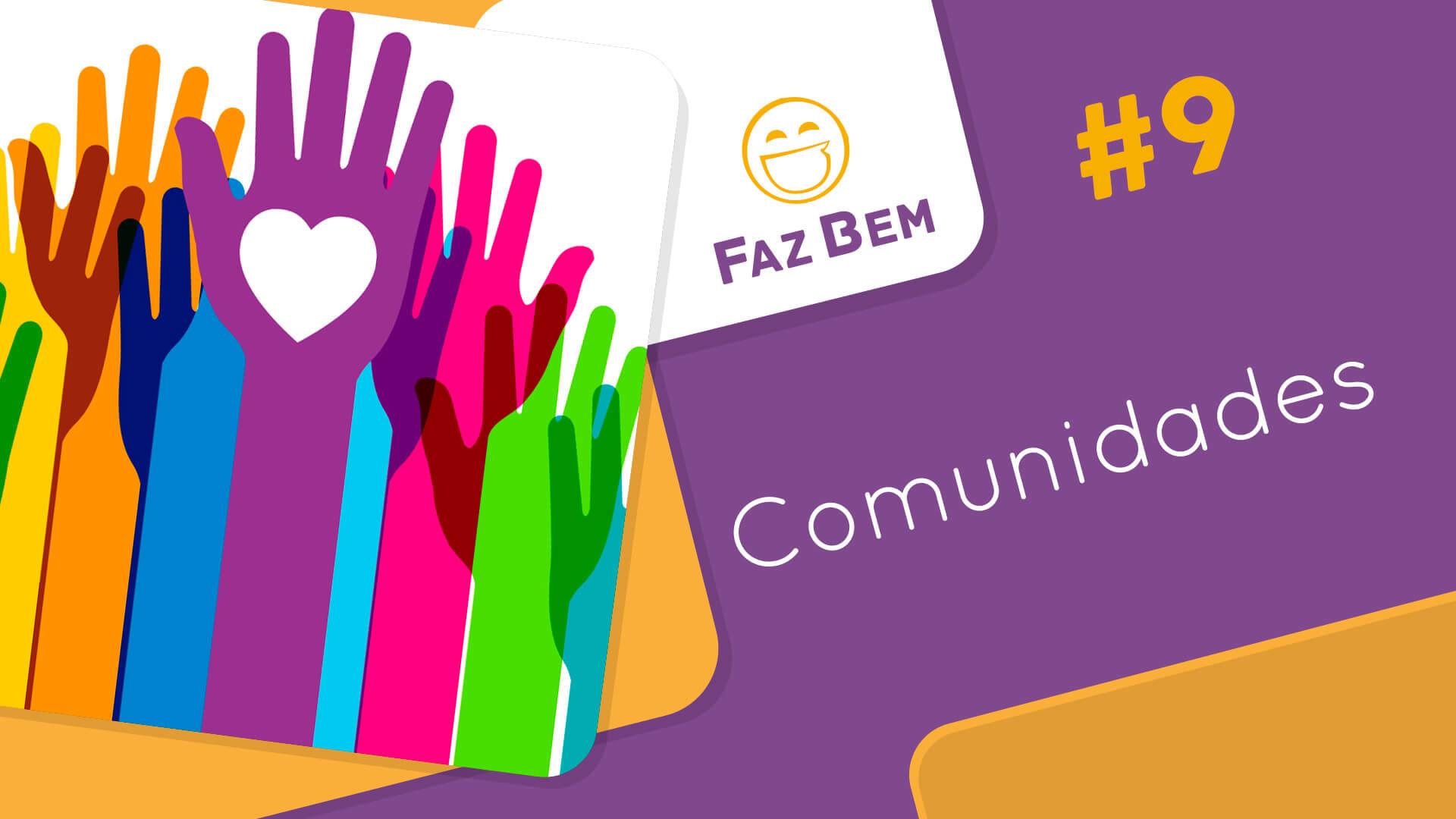 Faz Bem #9 - Comunidades
