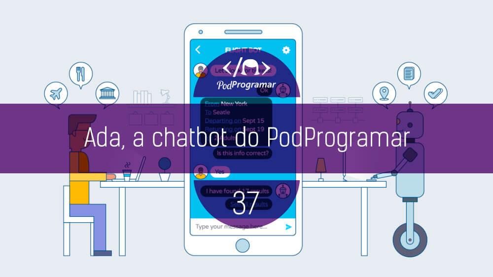 PodProgramar#37 - Ada, a chatbot do PodProgramar