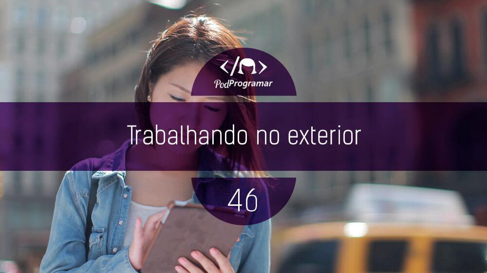 PodProgramar #46 - Trabalhando no Exterior