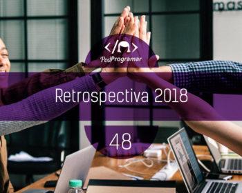 PodProgramar #48 - Retrospectiva 2018