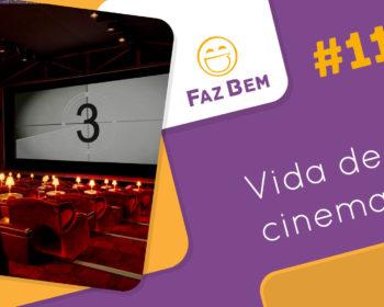 Faz Bem #11 - Vida de Cinema