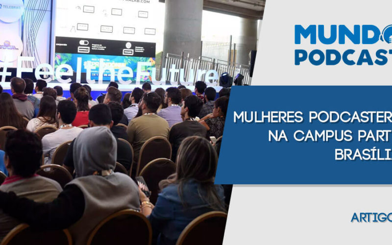 Mulheres Podcasters na Campus Party Brasí­lia