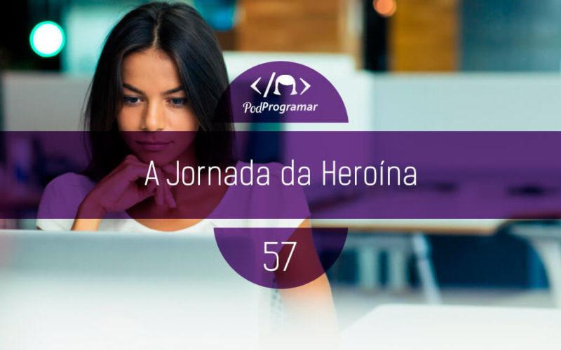 PodProgramar #57 - A jornada da heroína