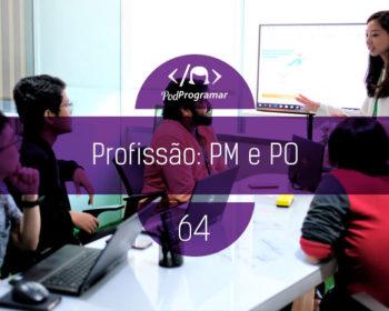 PodProgramar #64 - Profissão: PM e PO