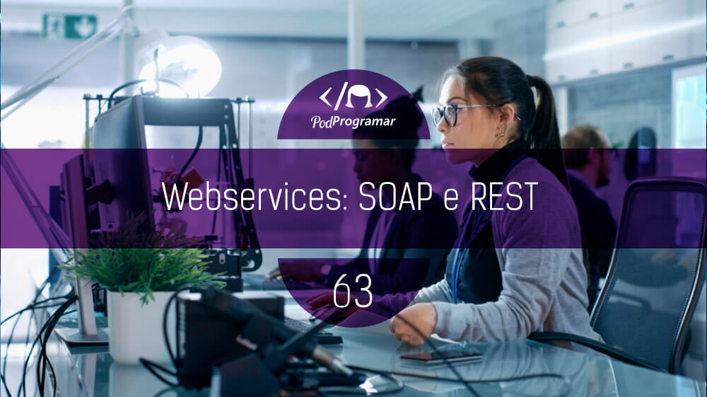 PodProgramar#63 - Webservices: SOAP e REST