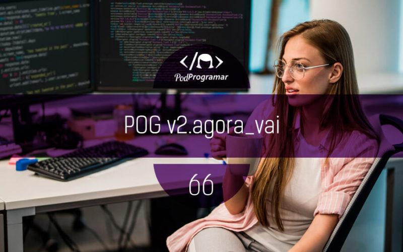 PodProgramar #66 - POG v2.agora_vai