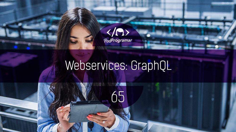 PodProgramar #65 - Webservices: GraphQL