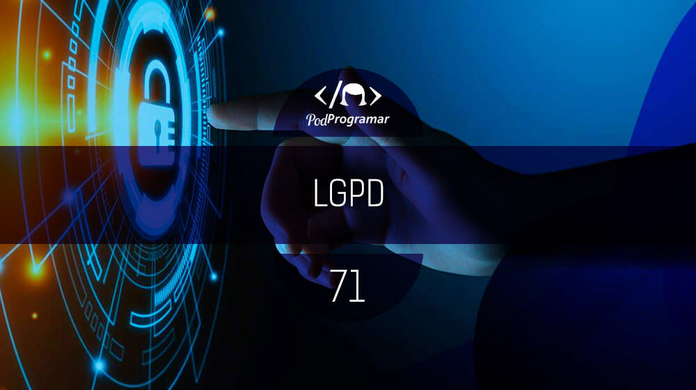 PodProgramar #71 - LGPD