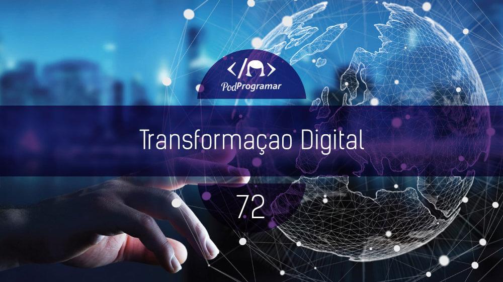 PodProgramar #72 - Transformação Digital