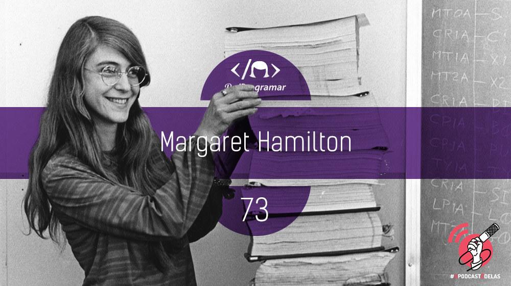 PodProgramar #73 - [Biografia] Margaret Hamilton #OPodcastÉDelas