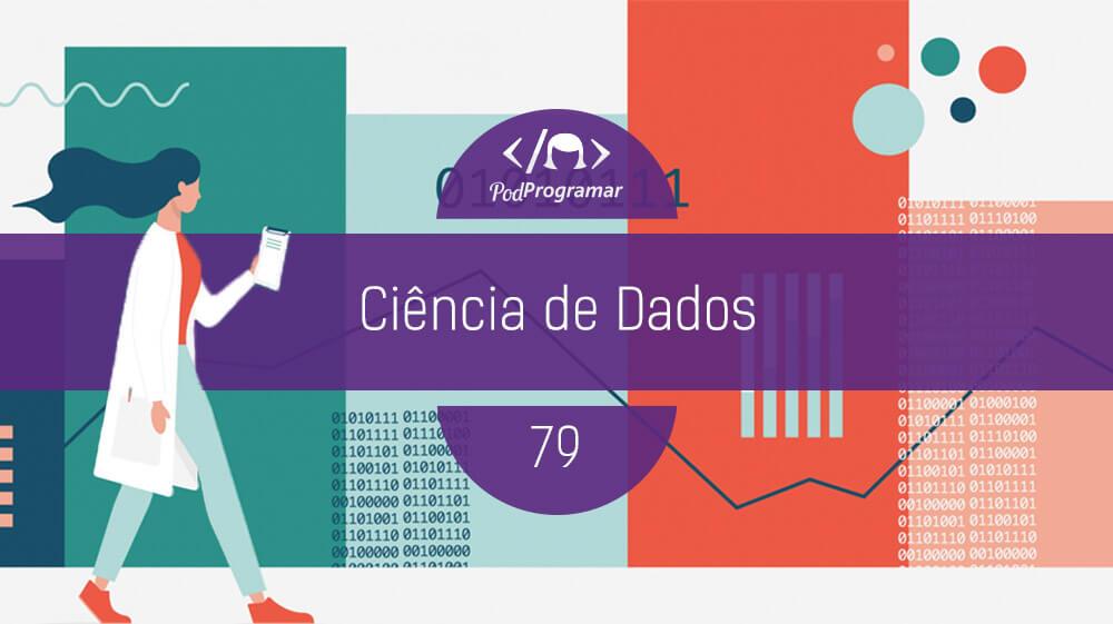 PodProgramar #79 - Ciência de Dados