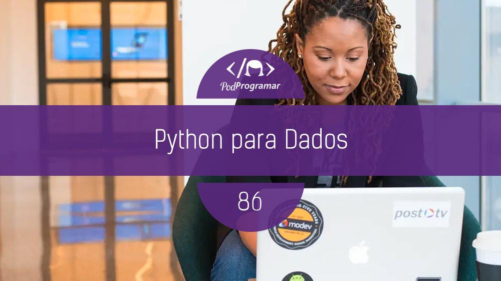 PodProgramar #86 - Python para Dados