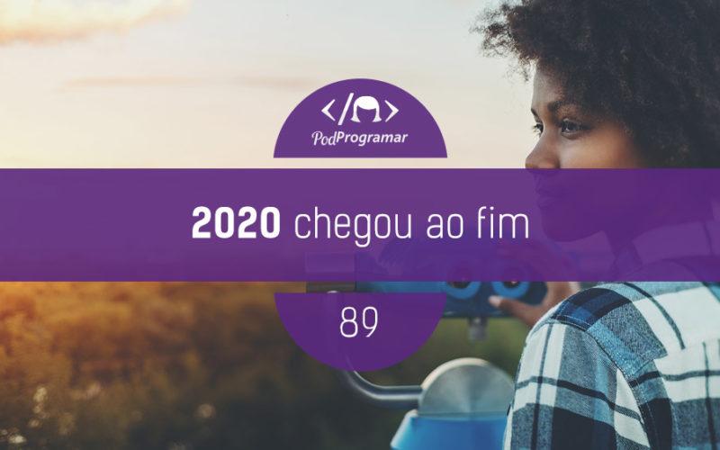 PodProgramar #89 - 2020 chegou ao fim