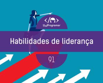 PodProgramar #91 - Habilidades de liderança