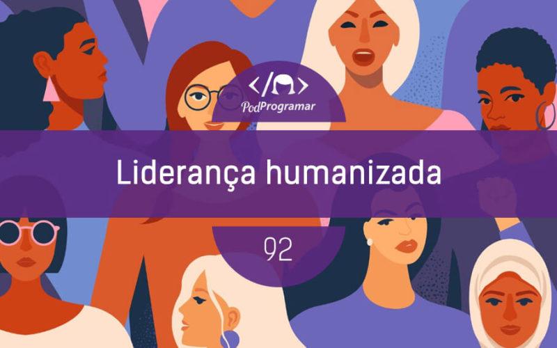 PodProgramar #92 - Liderança Humanizada
