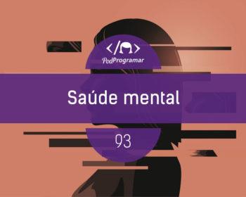 PodProgramar #93 - Saúde Mental